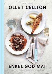 Enkel god mat : tilltugg förrätter varmrätter efterrätter och skafferi