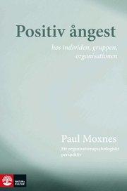 Positiv ångest hos individen gruppen organisationen : ett organisationspsykologiskt perspektiv