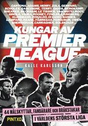 Kungar av Premier League : 44 målskyttar fanbärare och bråkstakar i världens största liga