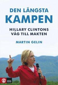 Den l�ngsta kampen : Hillary Clintons v�g till makten (inbunden)