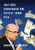 Fult spel : sanningen om fifflet inom Fifa