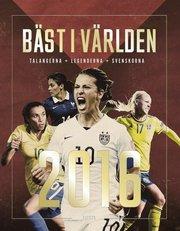 Bäst i världen 2016 : talangerna – legenderna – svenskorna