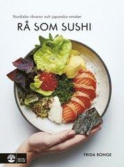 Rå som sushi : nordiska råvaror och japanska smaker