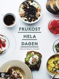 Frukost hela dagen / Anna & Rasmus Axelsson ; fotografi: Lennart Weibull