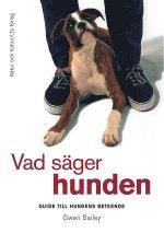 Vad Säger Hunden : Guide Till Hundens Beteende (inbunden)