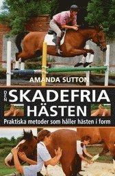 Den skadefria hästen : praktiska metoder som håller hästen i form