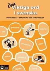 Viktiga ord i svenska : ordkunskap skrivning och skrivregler