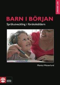 Barn i b�rjan - spr�kutveckling i f�rskole�ldern : Barn i b�rjan - Spr�kutv