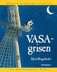 Vasagrisen : Grisen Lindboms �ventyr p� regalskeppet Vasa (inbunden)