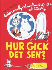 Hur gick det sen? : boken om Mymlan, Mumintrollet och lilla My (mp3-bok)