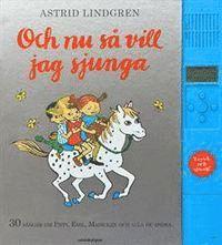 Och nu s� vill jag sjunga : 30 s�nger om Pippi, Emil, Madicken och alla de andra (inbunden)