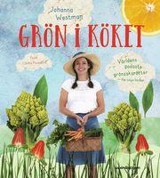 Grön i köket : världens godaste grönsaksrätter för unga kockar