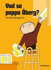 Vad sa pappa Åberg? / Gunilla Bergström, text & bilder