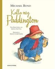 Kalla mig Paddington : den första boken om björnen från mörkaste Peru (inbunden)