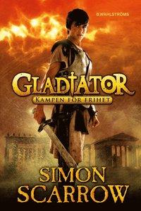 Gladiator : kampen f�r frihet (inbunden)