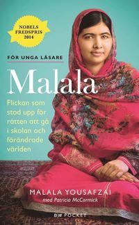 Malala : flickan som stod upp för rätten att gå i skolan och förändrade världen (inbunden)