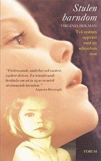 Stulen barndom : tv� systrars uppv�xt med en schizofren mor (inbunden)