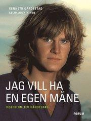 Jag vill ha en egen måne: bok om Ted Gärdestad (inbunden)