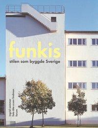 Funkis : Stilen som byggde Sverige (h�ftad)
