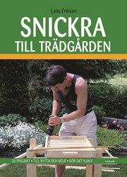 Snickra till trädgården : 25 projekt – Till nytta och nöje – Gör det själv
