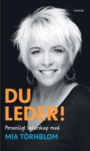 Du leder! : personligt ledarskap med Mia T�rnblom (inbunden)