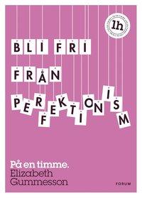 Bli fri fr�n perfektionism : p� en timme (inbunden)