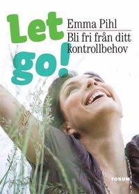 Let go! Bli fri fr�n ditt kontrollbehov (e-bok)