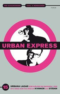 Urban express : 15 urbana lagar som hj�lper dig navigera i den nya v�rld som tas �ver av kvinnor och st�der (inbunden)