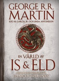 En v�rld av is och eld : historien om V�steros och Game of thrones (h�ftad)