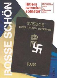 Hitlers svenska soldater : det b�sta ur Svenskarna som stred f�r Hitler och D�r j�rnkorsen v�xer (e-bok)