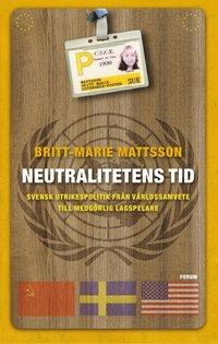 Neutralitetens tid : Svensk utrikespolitik fr�n v�rldssamvete till medg�rlig lagspelare (pocket)
