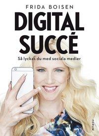 Digital succé : så lyckas du med sociala medier (inbunden)