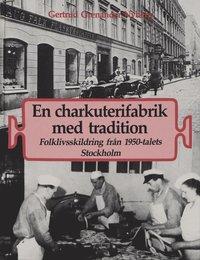 En charkuterifabrik med tradition : folklivsskildring fr�n 1950-talets Stockholm (inbunden)