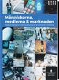 Människorna medierna marknaden. SOU 2016:30. Medieutredningens forskningsantologi om en demokrati i förändring : Forskningsantologi från Medieutredningen