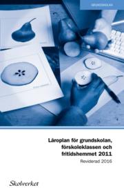 Läroplan för grundskolan förskoleklassen och fritidshemmet 2011. Reviderad 2016