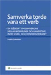 Samverkan mellan kommuner och landsting : idéer för vård- och omsorgsområdet