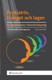Psykiatrin, tv�nget och lagen : en lagkommentar i historisk belysning (h�ftad)