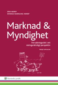 Marknad och myndighet : F�rvaltningsr�tt i ett n�ringsr�ttsligt perspektiv (h�ftad)