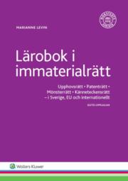 Lärobok i immaterialrätt : upphovsrätt patenträtt mönsterrätt känneteckensrätt – I Sverige EU och internationellt