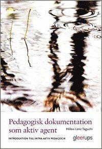 Pedagogisk dokumentation som aktiv agent : Introduktion till intra-aktiv pedagogik (h�ftad)