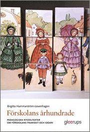 Förskolans århundrade : Pedagogiska nyckeltexter om förskolans framväxt och idéarv