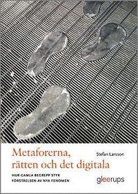 Metaforerna, r�tten och det digitala : Hur gamla begrepp styr f�rst�elsen av nya fenomen (h�ftad)