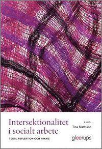 Intersektionalitet i socialt arbete 2:a uppl : Teori, reflektion och praxis (h�ftad)