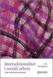 Intersektionalitet i socialt arbete 2:a uppl : Teori reflektion och praxis