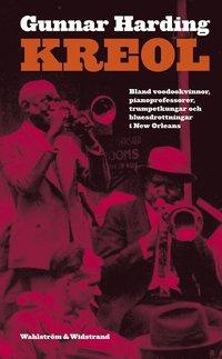 Kreol : bland voodookvinnor, pianoprofessorer, trumpetkungar och bluesdrottningar i den Nya världen (e-bok)