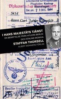 I hans majest�ts tj�nst: En svensk officers liv med nazistregimen (e-bok)