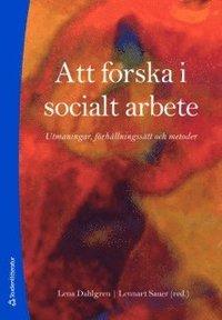 Att forska i socialt arbete : utmaningar, f�rh�llningss�tt och metoder (h�ftad)