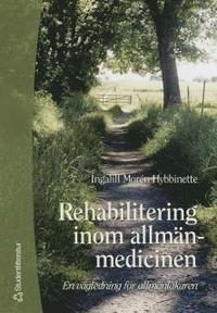 Rehabilitering inom allm�nmedicinen : : en v�gledning f�r allm�nl�karen (h�ftad)