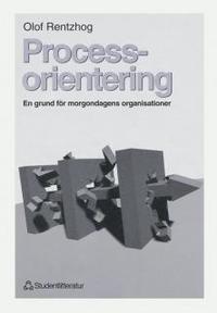 Processorientering : En grund f�r morgondagens organisationer (h�ftad)