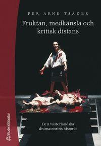 Fruktan, medk�nsla och kritisk distans : Den v�sterl�ndska dramateorins historia (h�ftad)